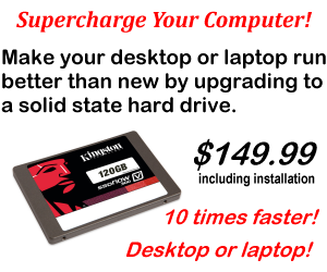 Upgrade to a SSD today for $149.99 -- 10 TIMES FASTER!
